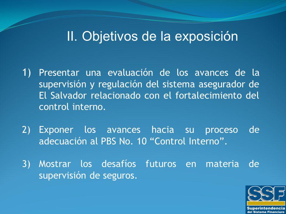 1) Presentar una evaluación de los avances de la supervisión y regulación del sistema asegurador de El Salvador relacionado con el fortalecimiento del control interno.