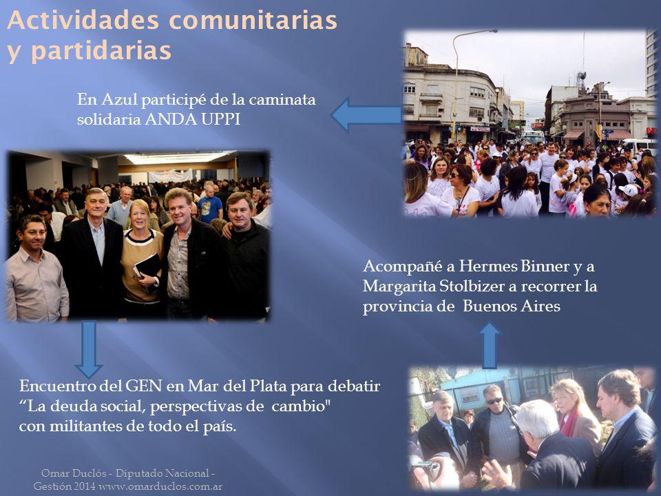 Omar Duclós - Diputado Nacional - Gestión 2014 www.omarduclos.com.ar En Azul participé de la caminata solidaria ANDA UPPI Encuentro del GEN en Mar del Plata para debatir La deuda social, perspectivas de cambio con militantes de todo el país.