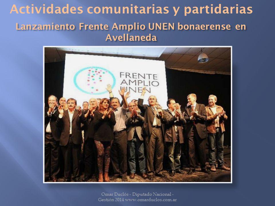 Lanzamiento Frente Amplio UNEN bonaerense en Avellaneda Omar Duclós - Diputado Nacional - Gestión 2014 www.omarduclos.com.ar Actividades comunitarias y partidarias