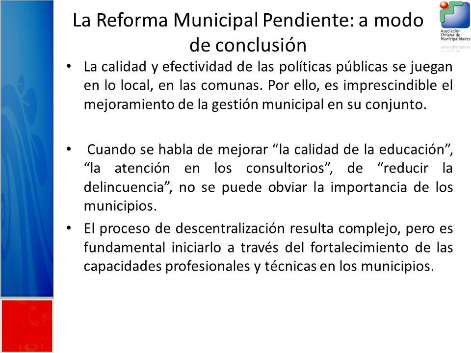 La Reforma Municipal Pendiente: a modo de conclusión La calidad y efectividad de las políticas públicas se juegan en lo local, en las comunas.