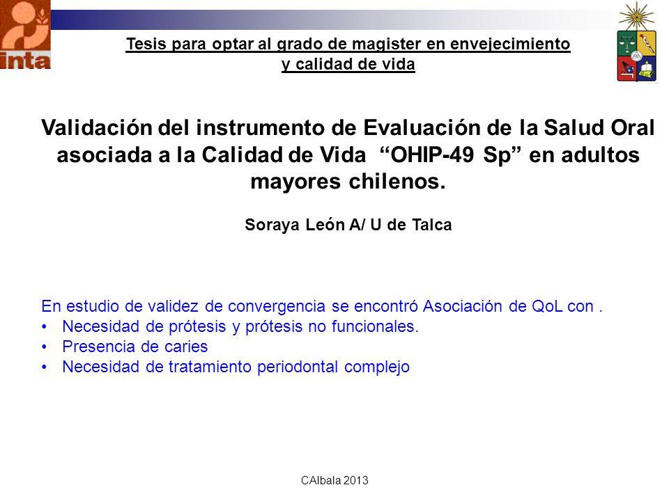 calbala2010 CAlbala 2013 Tesis para optar al grado de magister en envejecimiento y calidad de vida Validación del instrumento de Evaluación de la Salud Oral asociada a la Calidad de Vida OHIP-49 Sp en adultos mayores chilenos.