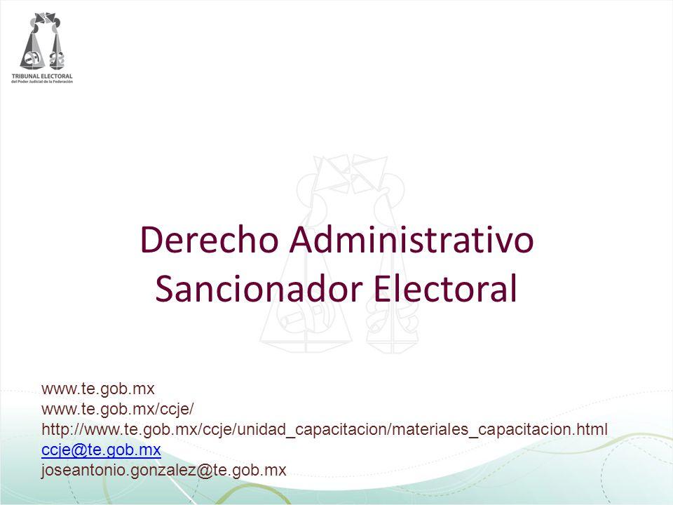 Derecho Administrativo Sancionador Electoral www.te.gob.mx www.te.gob.mx/ccje/ http://www.te.gob.mx/ccje/unidad_capacitacion/materiales_capacitacion.html ccje@te.gob.mx joseantonio.gonzalez@te.gob.mx