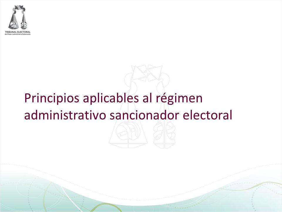 Principios aplicables al régimen administrativo sancionador electoral