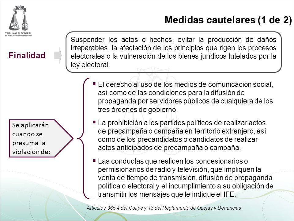 Medidas cautelares (1 de 2) Suspender los actos o hechos, evitar la producción de daños irreparables, la afectación de los principios que rigen los procesos electorales o la vulneración de los bienes jurídicos tutelados por la ley electoral.
