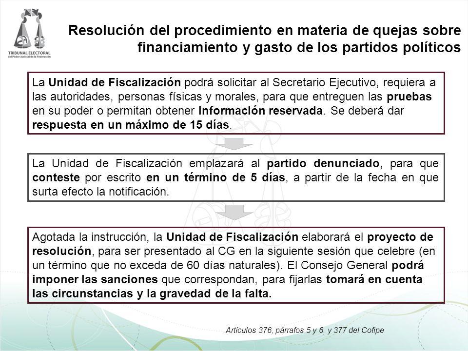 Resolución del procedimiento en materia de quejas sobre financiamiento y gasto de los partidos políticos La Unidad de Fiscalización emplazará al partido denunciado, para que conteste por escrito en un término de 5 días, a partir de la fecha en que surta efecto la notificación.