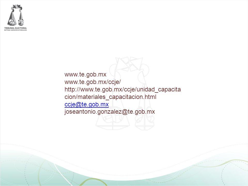 www.te.gob.mx www.te.gob.mx/ccje/ http://www.te.gob.mx/ccje/unidad_capacita cion/materiales_capacitacion.html ccje@te.gob.mx joseantonio.gonzalez@te.gob.mx