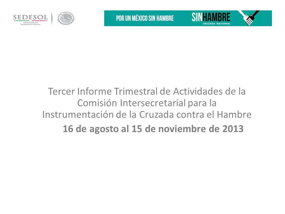 Tercer Informe Trimestral de Actividades de la Comisión Intersecretarial para la Instrumentación de la Cruzada contra el Hambre 16 de agosto al 15 de noviembre de 2013