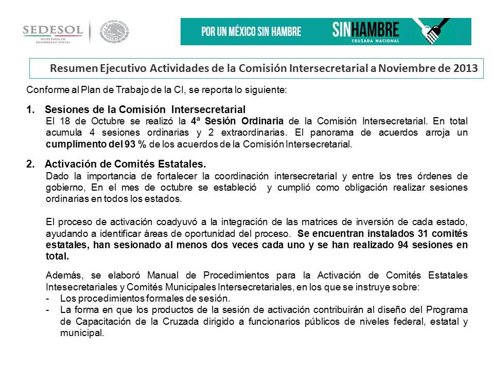 Resumen Ejecutivo Actividades de la Comisión Intersecretarial a Noviembre de 2013 Conforme al Plan de Trabajo de la CI, se reporta lo siguiente: 1.Sesiones de la Comisión Intersecretarial El 18 de Octubre se realizó la 4ª Sesión Ordinaria de la Comisión Intersecretarial.