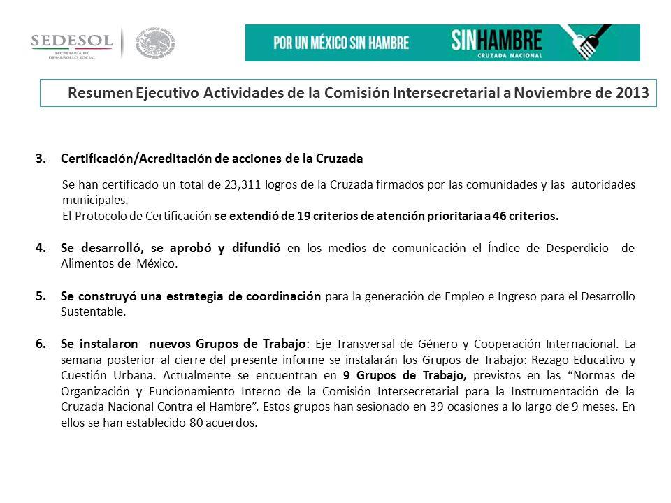 Resumen Ejecutivo Actividades de la Comisión Intersecretarial a Noviembre de 2013 3.Certificación/Acreditación de acciones de la Cruzada Se han certificado un total de 23,311 logros de la Cruzada firmados por las comunidades y las autoridades municipales.