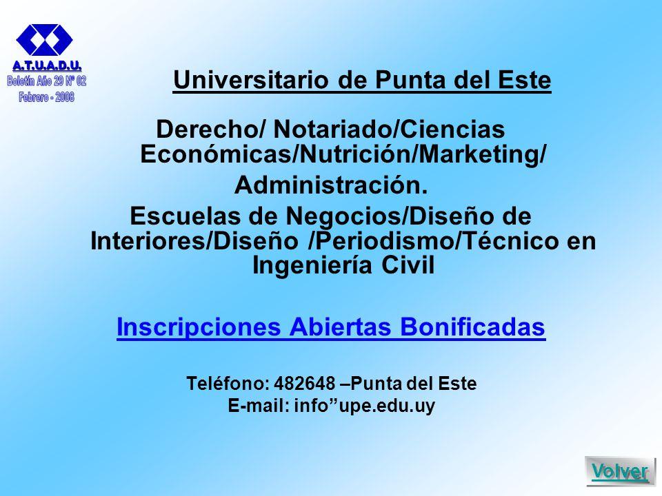 Universitario de Punta del Este Derecho/ Notariado/Ciencias Económicas/Nutrición/Marketing/ Administración.