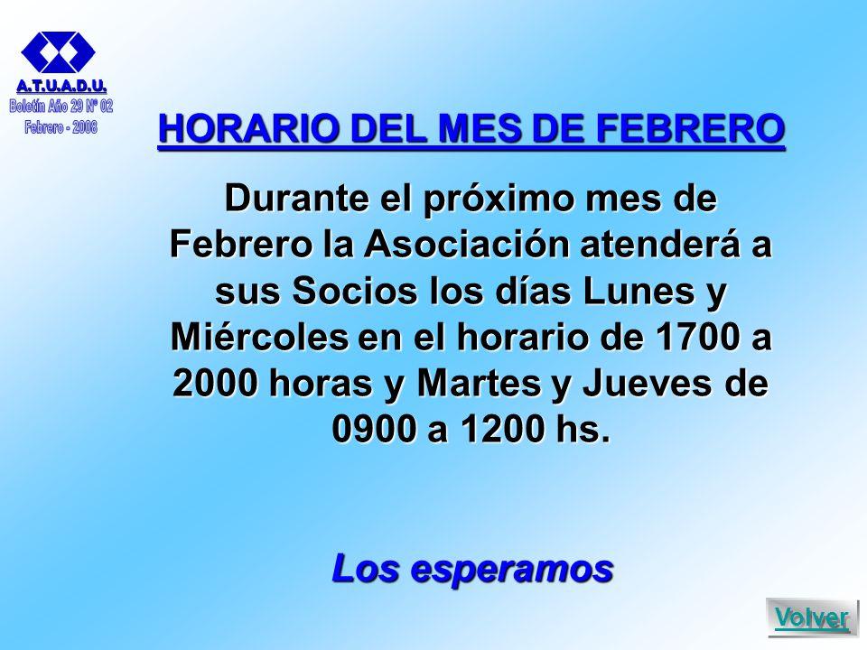 Volver HORARIO DEL MES DE FEBRERO Durante el próximo mes de Febrero la Asociación atenderá a sus Socios los días Lunes y Miércoles en el horario de 1700 a 2000 horas y Martes y Jueves de 0900 a 1200 hs.