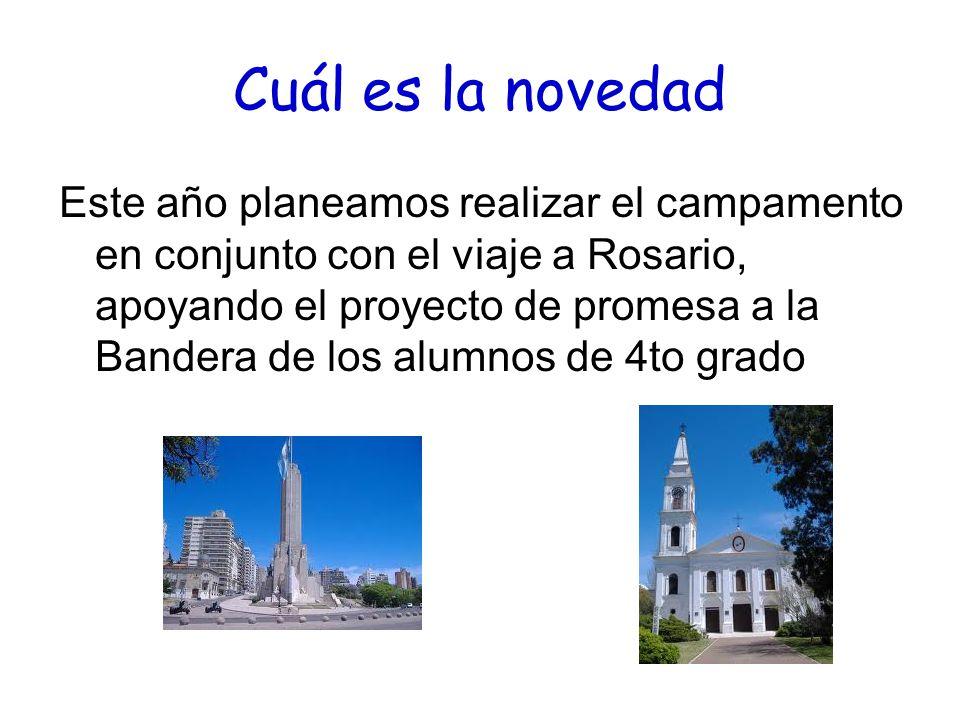 Cuál es la novedad Este año planeamos realizar el campamento en conjunto con el viaje a Rosario, apoyando el proyecto de promesa a la Bandera de los alumnos de 4to grado