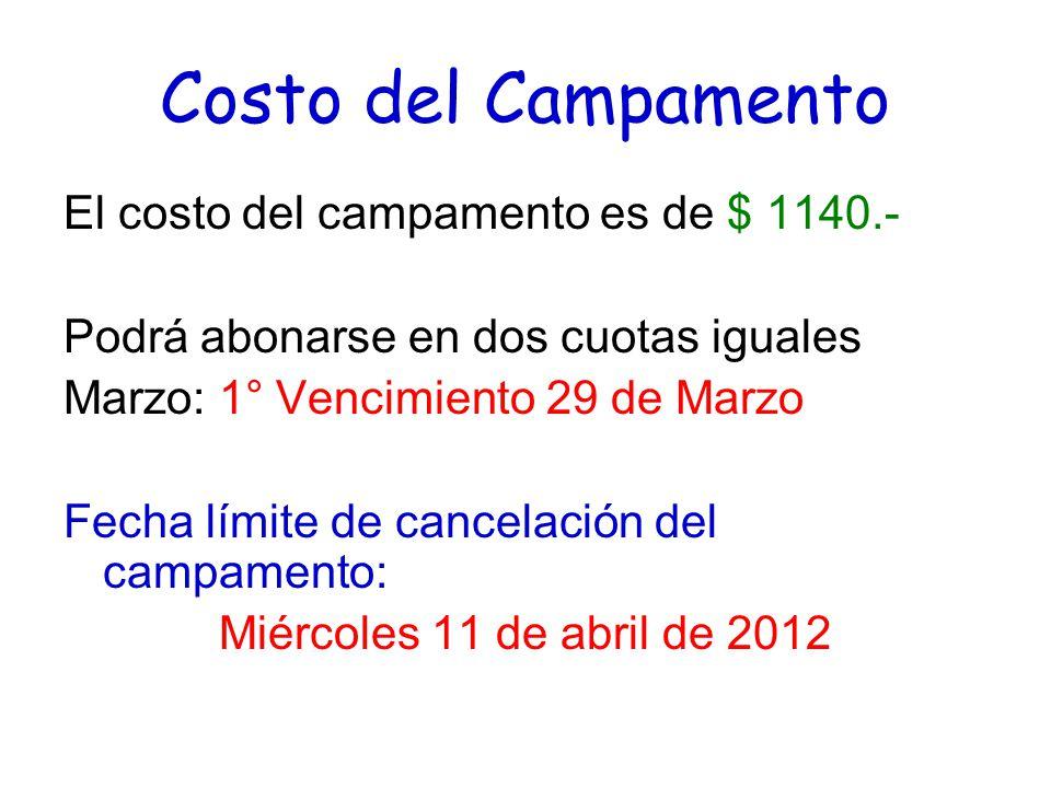 Costo del Campamento El costo del campamento es de $ 1140.- Podrá abonarse en dos cuotas iguales Marzo: 1° Vencimiento 29 de Marzo Fecha límite de cancelación del campamento: Miércoles 11 de abril de 2012