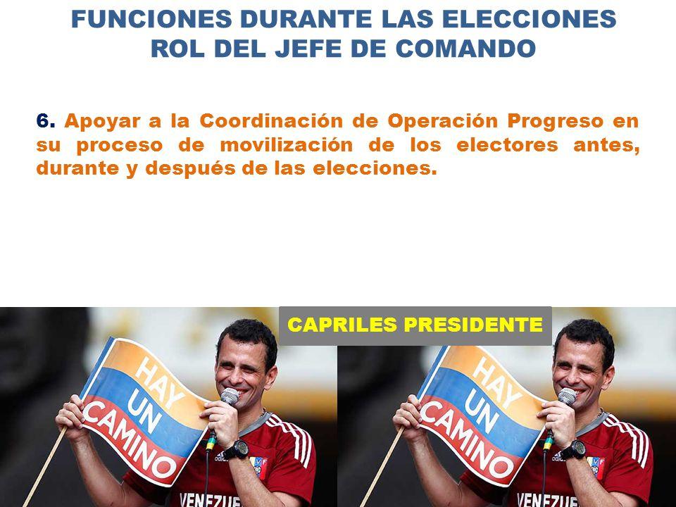 CAPRILES PRESIDENTE FUNCIONES DURANTE LAS ELECCIONES ROL DEL JEFE DE COMANDO 6.