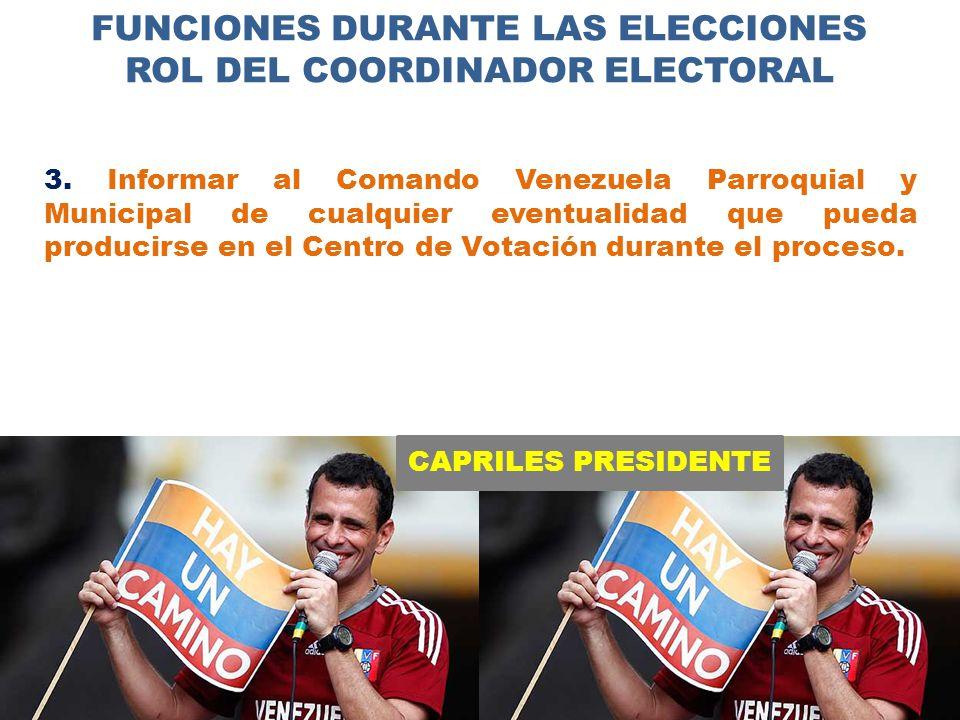 CAPRILES PRESIDENTE FUNCIONES DURANTE LAS ELECCIONES ROL DEL COORDINADOR ELECTORAL 3.