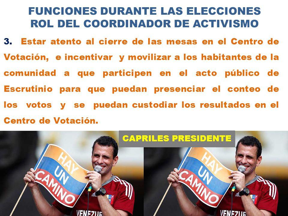 CAPRILES PRESIDENTE FUNCIONES DURANTE LAS ELECCIONES ROL DEL COORDINADOR DE ACTIVISMO 3.