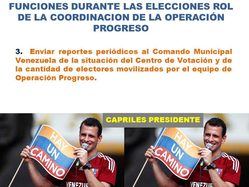 CAPRILES PRESIDENTE FUNCIONES DURANTE LAS ELECCIONES ROL DE LA COORDINACION DE LA OPERACIÓN PROGRESO 3.