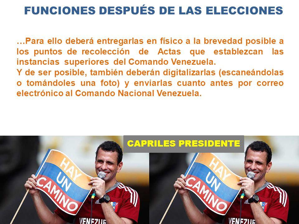 CAPRILES PRESIDENTE FUNCIONES DESPUÉS DE LAS ELECCIONES …Para ello deberá entregarlas en físico a la brevedad posible a los puntos de recolección de Actas que establezcan las instancias superiores del Comando Venezuela.