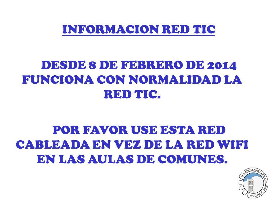 INFORMACION RED TIC DESDE 8 DE FEBRERO DE 2014 FUNCIONA CON NORMALIDAD LA RED TIC.