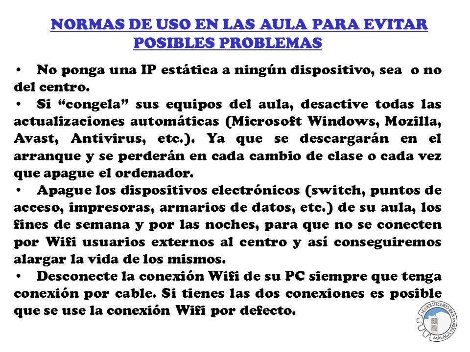 NORMAS DE USO EN LAS AULA PARA EVITAR POSIBLES PROBLEMAS No ponga una IP estática a ningún dispositivo, sea o no del centro.