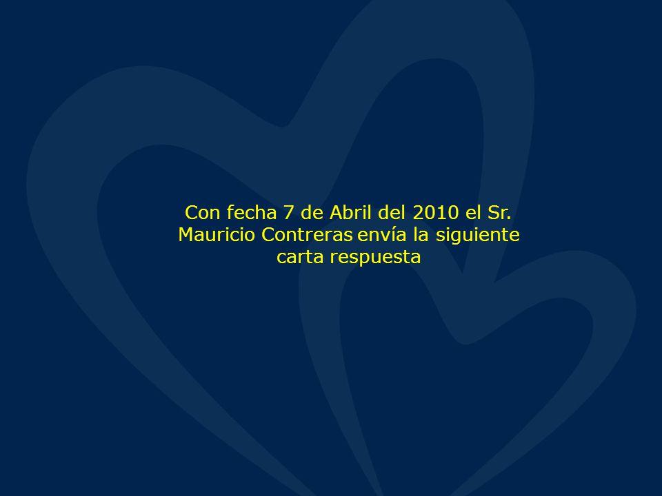 Con fecha 7 de Abril del 2010 el Sr. Mauricio Contreras envía la siguiente carta respuesta