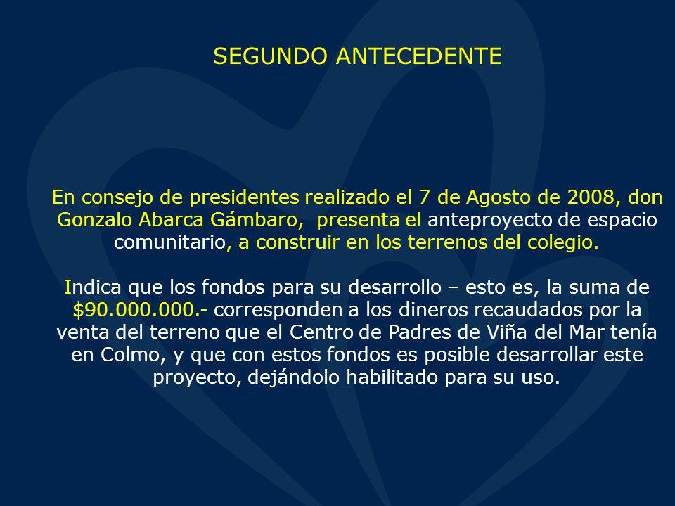 SEGUNDO ANTECEDENTE En consejo de presidentes realizado el 7 de Agosto de 2008, don Gonzalo Abarca Gámbaro, presenta el anteproyecto de espacio comunitario, a construir en los terrenos del colegio.