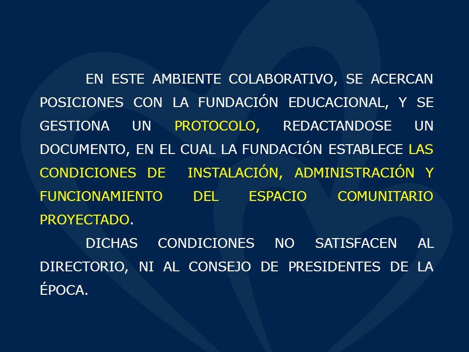 EN ESTE AMBIENTE COLABORATIVO, SE ACERCAN POSICIONES CON LA FUNDACIÓN EDUCACIONAL, Y SE GESTIONA UN PROTOCOLO, REDACTANDOSE UN DOCUMENTO, EN EL CUAL LA FUNDACIÓN ESTABLECE LAS CONDICIONES DE INSTALACIÓN, ADMINISTRACIÓN Y FUNCIONAMIENTO DEL ESPACIO COMUNITARIO PROYECTADO.