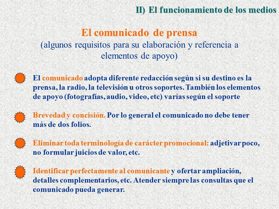 El comunicado de prensa (algunos requisitos para su elaboración y referencia a elementos de apoyo) El comunicado adopta diferente redacción según si su destino es la prensa, la radio, la televisión u otros soportes.