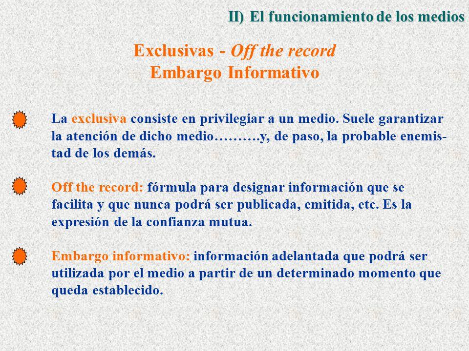 Exclusivas - Off the record Embargo Informativo La exclusiva consiste en privilegiar a un medio.