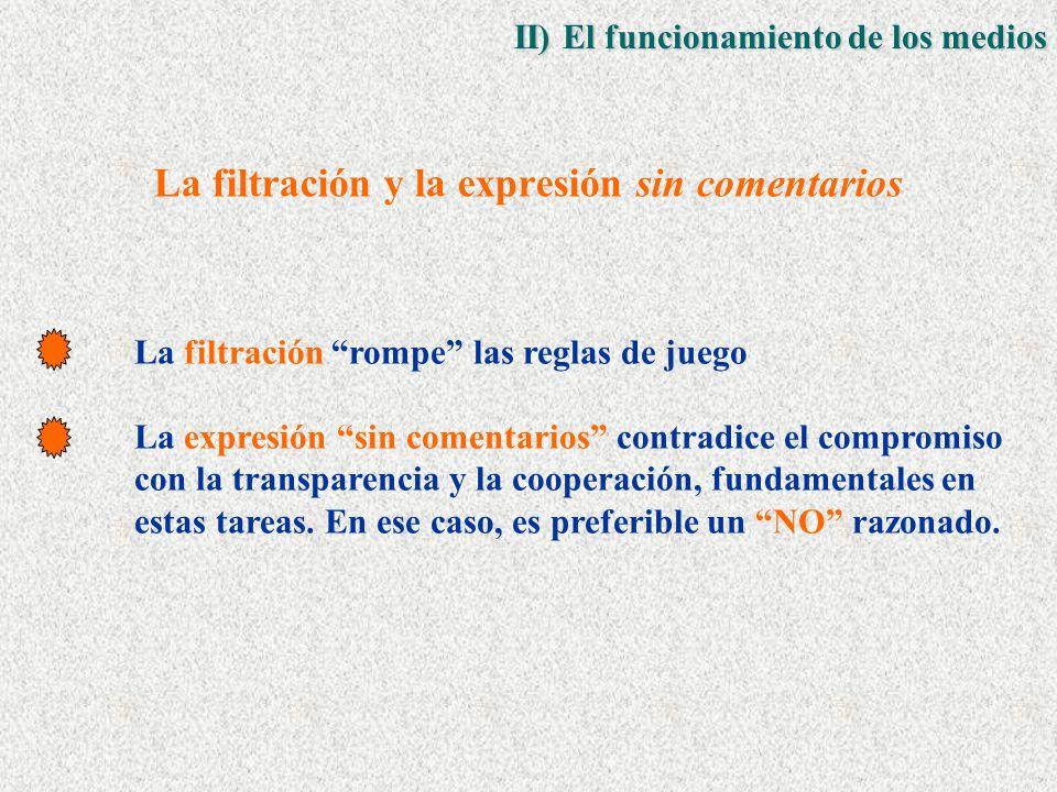La filtración y la expresión sin comentarios La filtración rompe las reglas de juego La expresión sin comentarios contradice el compromiso con la transparencia y la cooperación, fundamentales en estas tareas.
