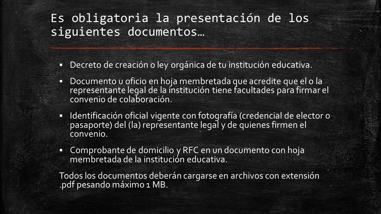 Es obligatoria la presentación de los siguientes documentos…  Decreto de creación o ley orgánica de tu institución educativa.