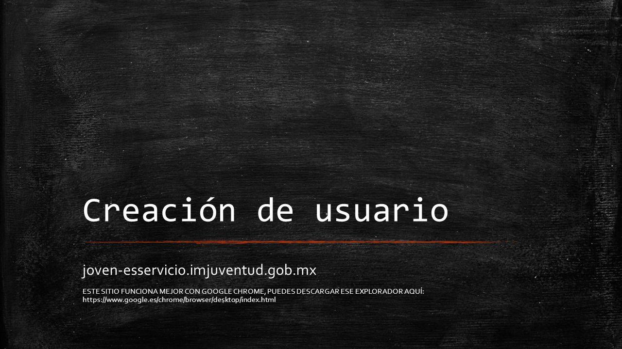 joven-esservicio.imjuventud.gob.mx ESTE SITIO FUNCIONA MEJOR CON GOOGLE CHROME, PUEDES DESCARGAR ESE EXPLORADOR AQUÍ: https://www.google.es/chrome/browser/desktop/index.html
