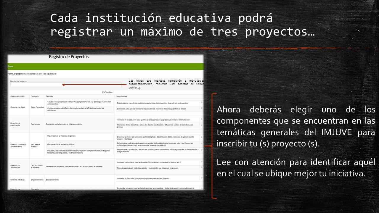 Cada institución educativa podrá registrar un máximo de tres proyectos… Ahora deberás elegir uno de los componentes que se encuentran en las temáticas generales del IMJUVE para inscribir tu (s) proyecto (s).