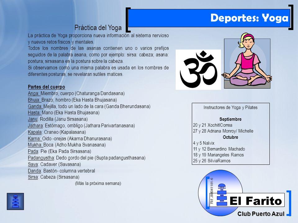 Rif: J00041181-6 Club Puerto Azul El Farito Deportes: Yoga Práctica del Yoga La práctica de Yoga proporciona nueva información al sistema nervioso y nuevos retos físicos y mentales.