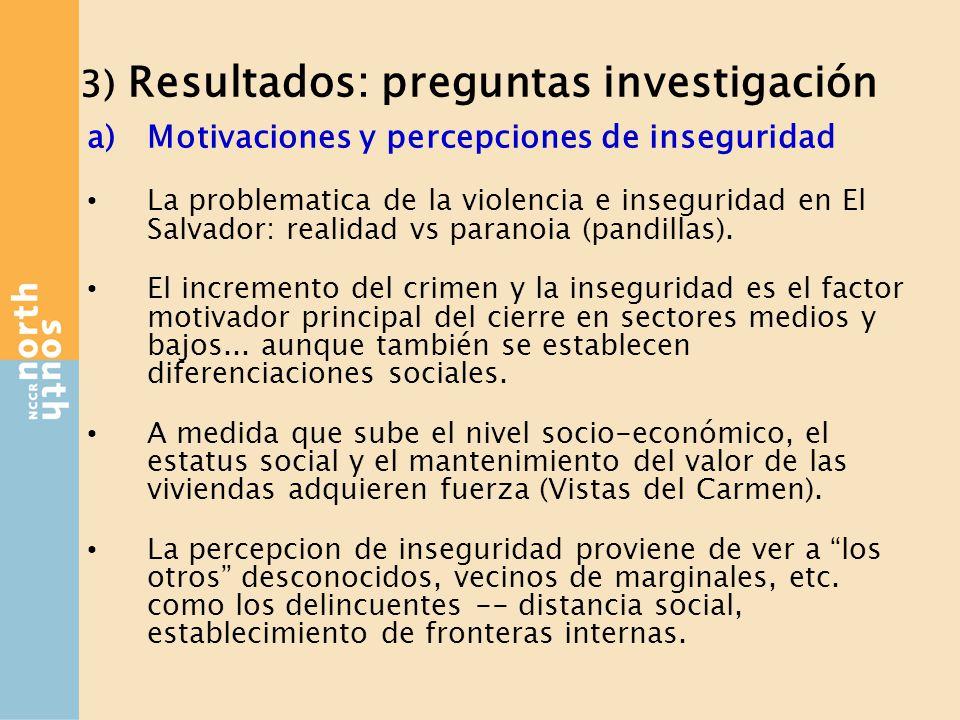 3) Resultados: preguntas investigación a)Motivaciones y percepciones de inseguridad La problematica de la violencia e inseguridad en El Salvador: realidad vs paranoia (pandillas).