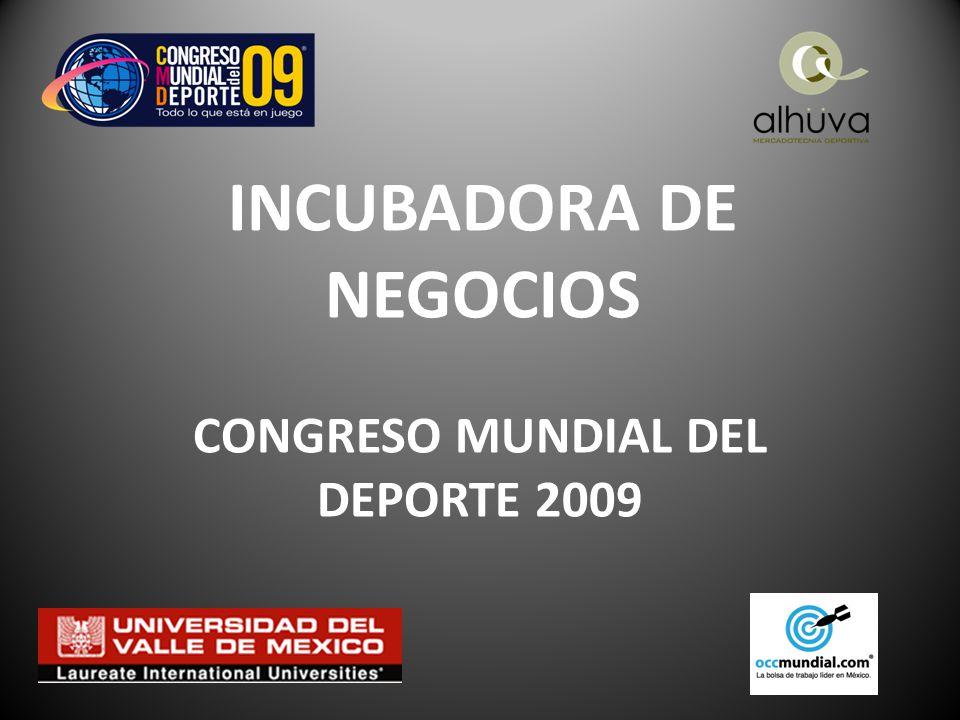 INCUBADORA DE NEGOCIOS CONGRESO MUNDIAL DEL DEPORTE 2009