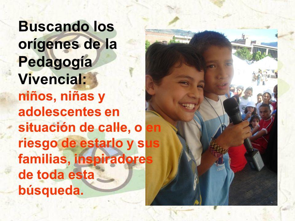 Buscando los orígenes de la Pedagogía Vivencial: niños, niñas y adolescentes en situación de calle, o en riesgo de estarlo y sus familias, inspiradores de toda esta búsqueda.