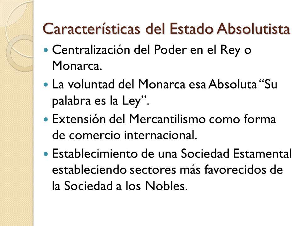 Características del Estado Absolutista Centralización del Poder en el Rey o Monarca.