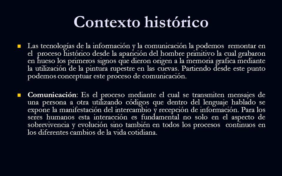 Las tecnologías de la información y la comunicación la podemos remontar en el proceso histórico desde la aparición del hombre primitivo la cual grabaron en hueso los primeros signos que dieron origen a la memoria grafica mediante la utilización de la pintura rupestre en las cuevas.