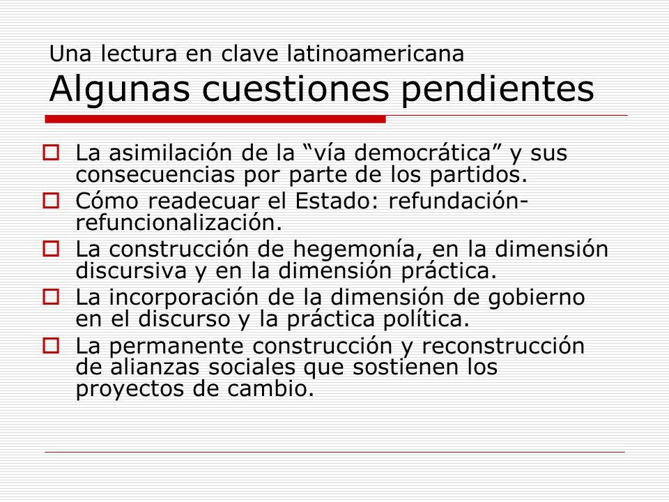 Una lectura en clave latinoamericana Algunas cuestiones pendientes  La asimilación de la vía democrática y sus consecuencias por parte de los partidos.