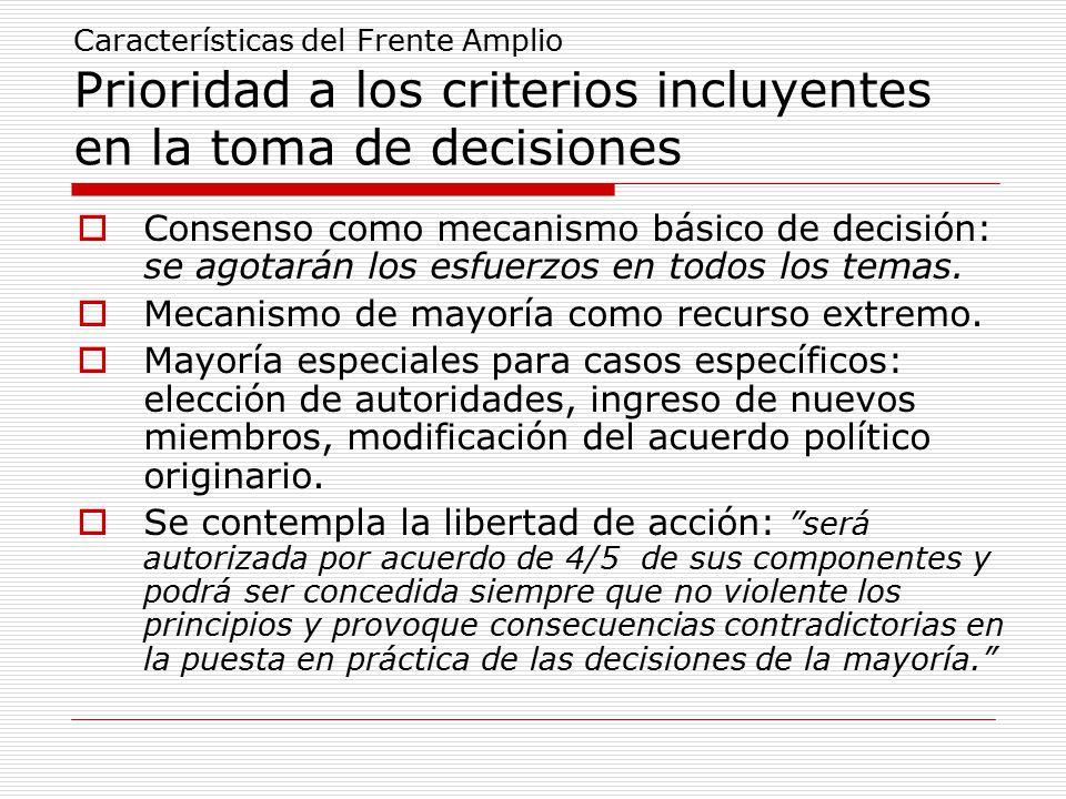 Características del Frente Amplio Prioridad a los criterios incluyentes en la toma de decisiones  Consenso como mecanismo básico de decisión: se agotarán los esfuerzos en todos los temas.