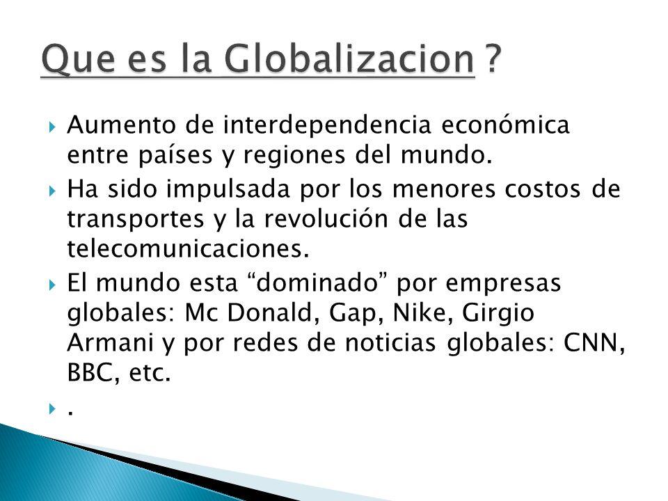  Aumento de interdependencia económica entre países y regiones del mundo.