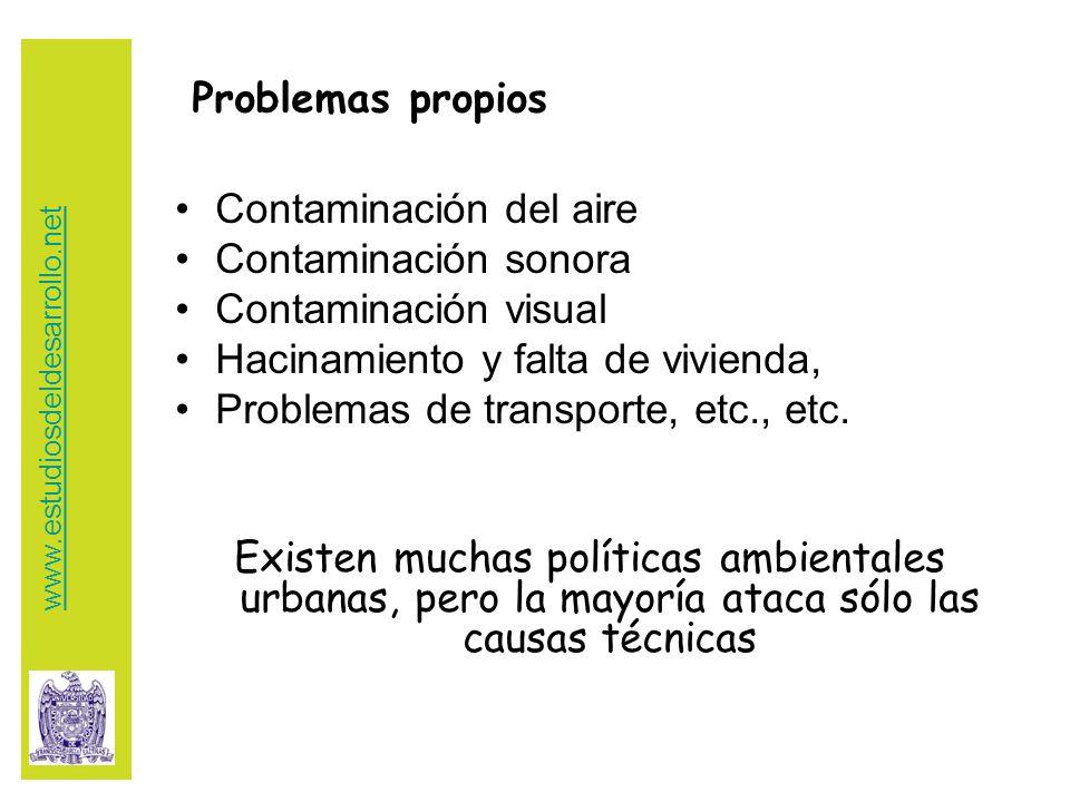Problemas propios Contaminación del aire Contaminación sonora Contaminación visual Hacinamiento y falta de vivienda, Problemas de transporte, etc., etc.