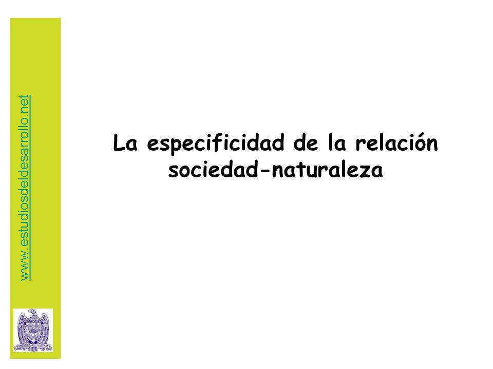 La especificidad de la relación sociedad-naturaleza www.estudiosdeldesarrollo.net