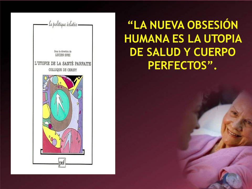 LA NUEVA OBSESIÓN HUMANA ES LA UTOPIA DE SALUD Y CUERPO PERFECTOS .
