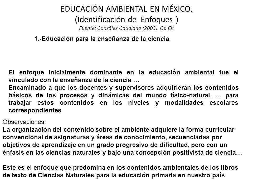 EDUCACIÓN AMBIENTAL EN MÉXICO. (Identificación de Enfoques ) Fuente: González Gaudiano (2003).