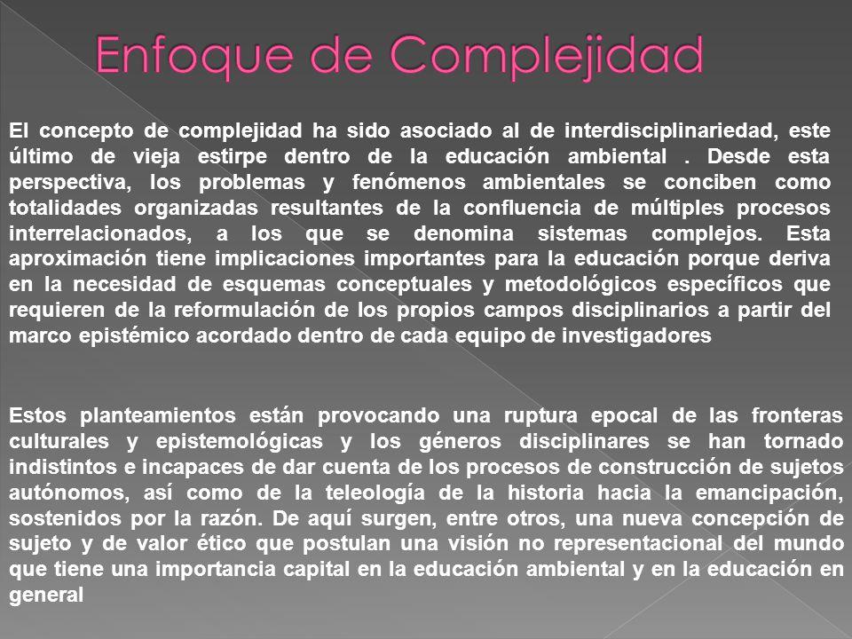 El concepto de complejidad ha sido asociado al de interdisciplinariedad, este último de vieja estirpe dentro de la educación ambiental.