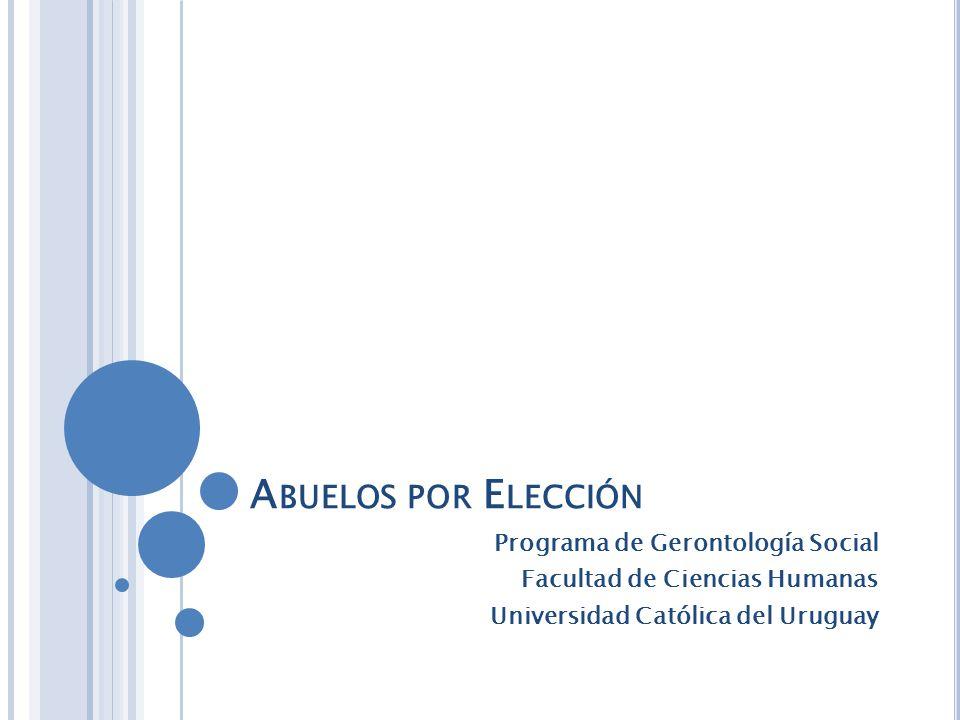 A BUELOS POR E LECCIÓN Programa de Gerontología Social Facultad de Ciencias Humanas Universidad Católica del Uruguay