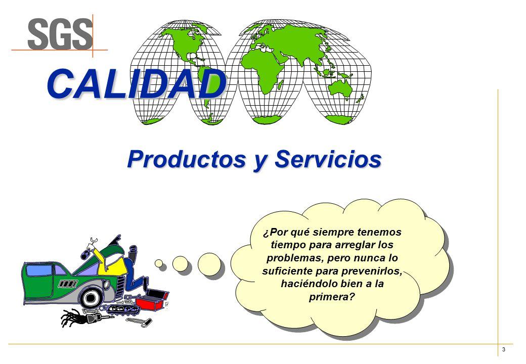 3 Productos y Servicios CALIDAD ¿Por qué siempre tenemos tiempo para arreglar los problemas, pero nunca lo suficiente para prevenirlos, haciéndolo bien a la primera