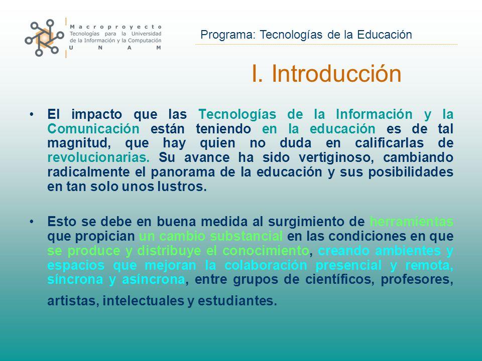 Programa: Tecnologías de la Educación El impacto que las Tecnologías de la Información y la Comunicación están teniendo en la educación es de tal magnitud, que hay quien no duda en calificarlas de revolucionarias.